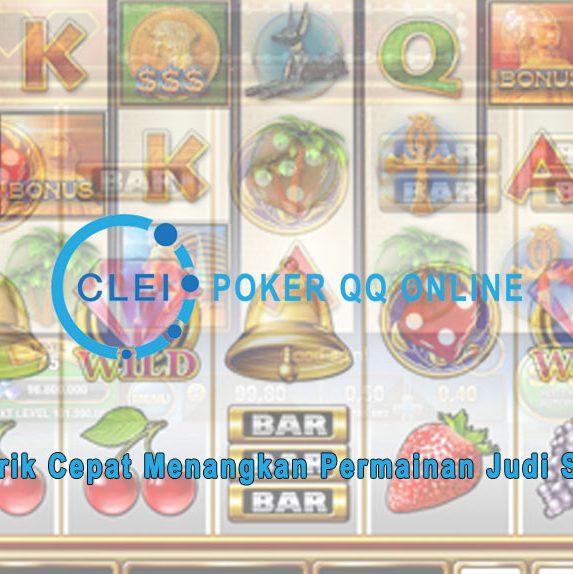 Judi Slot Online - Lakukan Trik Cepat Menangkan - Poker QQ Online